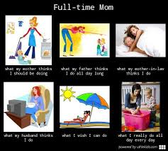 Do All The Meme - full time mom what people think i do what i really do know