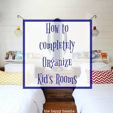 Organizing Kids Rooms by How To Completely Organize Kid U0027s Bedrooms The Happy Housie
