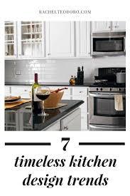 7 timeless kitchen design trends rachel teodoro