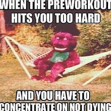 Pre Workout Meme - this has so happened to me before i literally thought i needed to