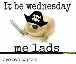 Funny Memes About Wednesday - it be wednesday funny aye aye captain funny meme on me me
