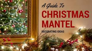 decorating ideas for christmas a guide to christmas mantel decorating ideas christmas designers