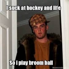 Broom Meme - meme creator i suck at hockey and life so i play broom ball meme