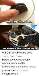 Oreo Memes - what they tell youto dom and what you re going to do from nowon yolo