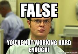 Not Working Meme - false you re not working hard enough dwight meme meme generator