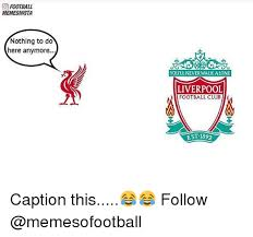 Nothing To Do Meme - football memesinsta nothing to do here anymore youllnever walk alone