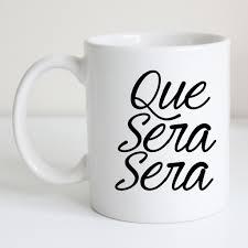 que sera sera coffee mug tea cup black and white minimalist