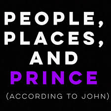 podcast u2014 people places and prince according to john