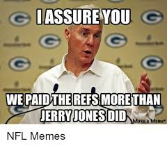 Jerry Jones Memes - i assure you we paidthe refsmoretthan jerry jones did ake a meme