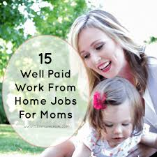 These Work From Home Companies 15 Well Paid Work From Home Jobs For Moms Classy Career