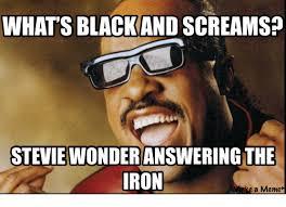 Stevie Wonder Memes - whats blackand screams stevie wonder answering the ron a meme