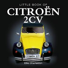 citroen 2cv little book of citroen 2cv ellie charleston 9781907803437