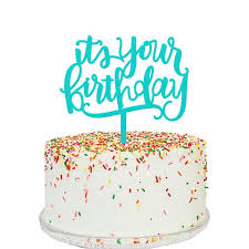 how to your birthday cake acrylic cake topper it s your birthday