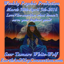 weekly psychic prediction march 30 april 5 2016 earth and sky