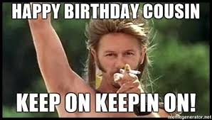 Best Happy Birthday Meme - 20 best happy birthday memes for your favorite cousin memeshappy com