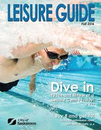 city of saskatoon fall 2016 leisure guide revised by postmedia