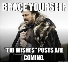 Eid Memes - brace yourself eid wishes posts are coming imminent ned