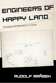 engineers of happy land technology and nationalism in a colony