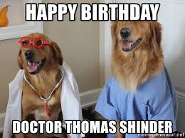 Dog Doctor Meme - happy birthday doctor thomas shinder dog doctors meme generator