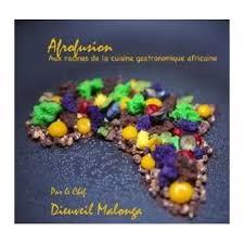 livre de cuisine gastronomique afrofusion aux racines de la cuisine gastronomique africaine