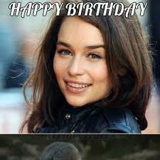 Game Of Thrones Birthday Meme - happy birthday emilia clarke by clairvoyant meme center