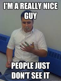 Nice Guy Memes - i m a really nice guy people just don t see it arguing gruarin