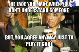 Obama Meme Face - the face you make when you don t understand someone but you agree