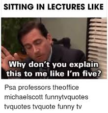 Funny Tv Memes - sitting in lectures like why don t you explain this to me like i m