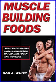 muscle building foods secrets to getting lean muscles through a