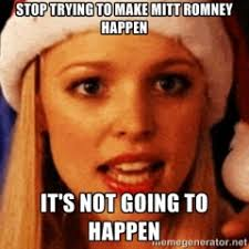 Mean Girls Memes - mitt romney mean girls meme united liberty free market