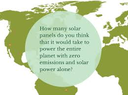Solar Panels Estimate by Estimate Sq Mi Of Solar Panels Needed To Run The Planet On Solar
