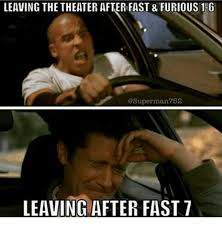 Fast And The Furious Meme - leaving the theater after fast furious 1 g superman 752 leaving
