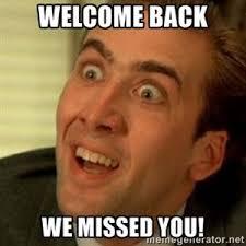 Welcome Back Meme - welcome back we missed you funny memes pinterest funny memes