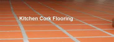 Cork Flooring In Kitchen by Cork Flooring In Kitchen The Benefits U0026 Styles Of Cork Floors