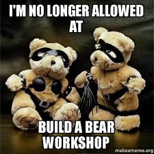 Make A Memes - i m no longer allowed at build a bear workshop make a meme