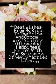 newly married quotes best wishes from my side to the and groom wish you lots of