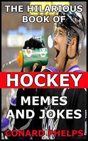Hockey Memes - the hilarious book of hockey memes and jokes by conard phelps
