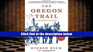 read book the oregon trail a new american journey rinker buck for