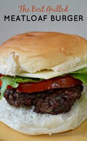 meatloaf burger a recipe for the best grilled hamburger