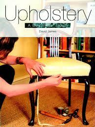 upholstery a beginners u0027 guide david james 8601200850925 amazon