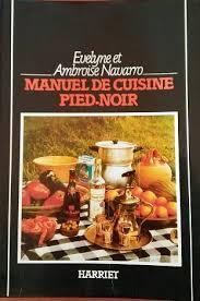 la cuisine pied noir amazon fr manuel de cuisine pied noir evelyne navarro