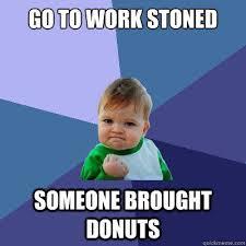 Stoned Meme - marijuana meme go to work stoned someone brought donuts planet