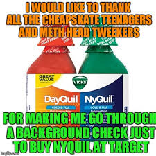 Nyquil Meme - i would like to thank all the cheapskate teenagers and meth head