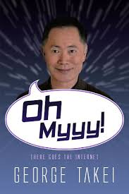 George Takei Oh My Meme - com oh myyy there goes the internet life the internet