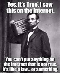 Everything On The Internet Is True Meme - everything on the internet is true imgflip