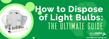 how to dispose of light bulbs u0026 reduce landfill all green