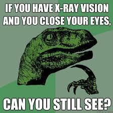 Xray Meme - philosoraptor meme xray vision comics and memes