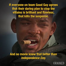 Independence Day Movie Meme - 5 movie conflicts that only happened to advance the plot