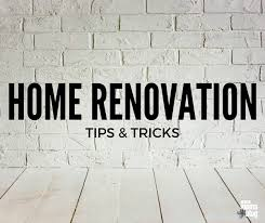 home renovation tips home renovation tips u0026 tricks
