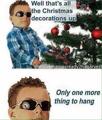 Up Memes - well that s all the christmas decorations up